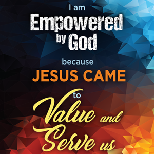 Empowered-by-God-devotional-graphic--template---JESUS-CAME-to-value-and-serve-us